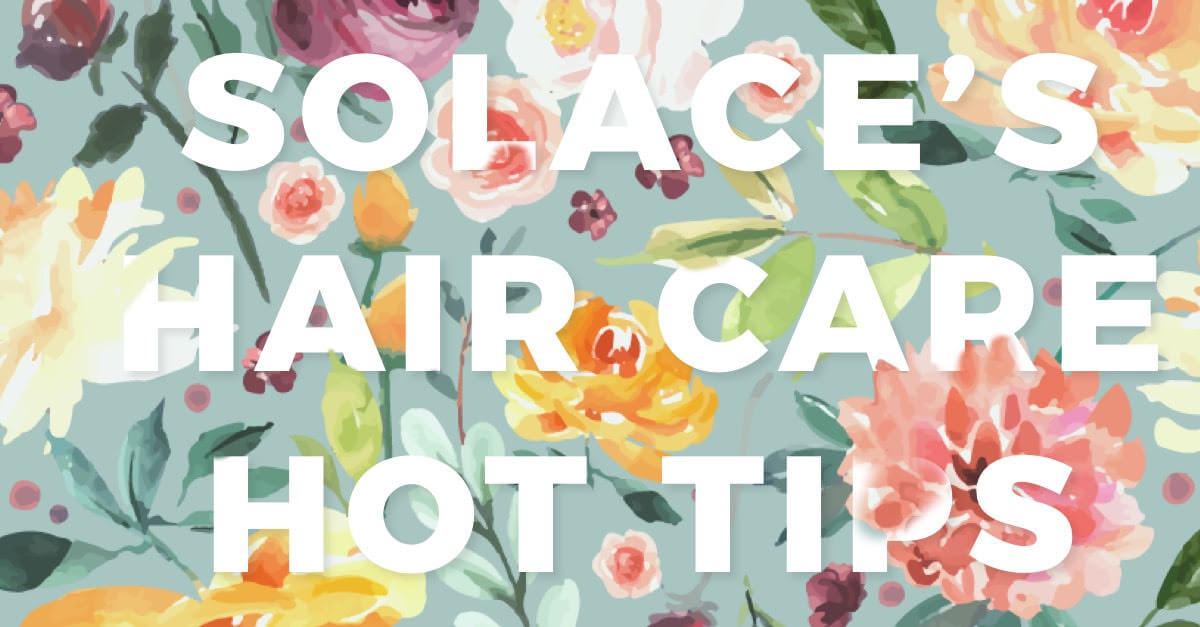 solace hair care tips